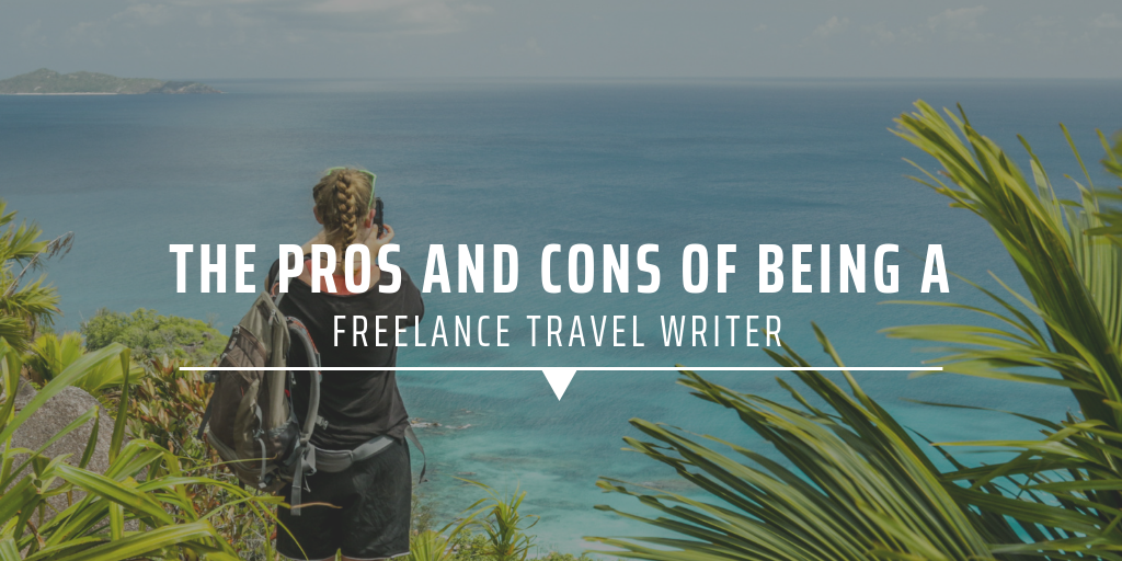 The pros and cons of being a freelance travel writer