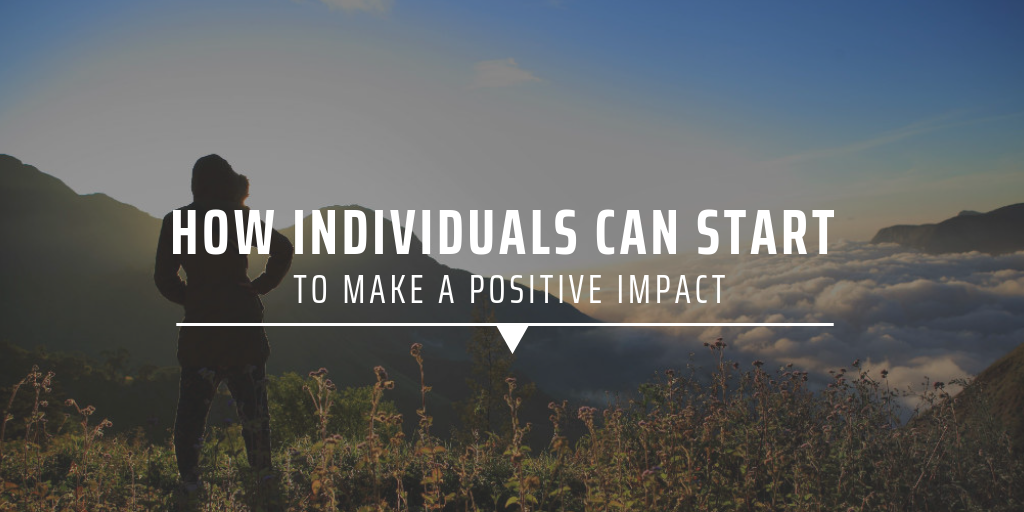 How individuals can start to make a positive impact