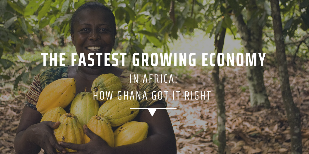 The fastest growing economy in Africa how Ghana got it right