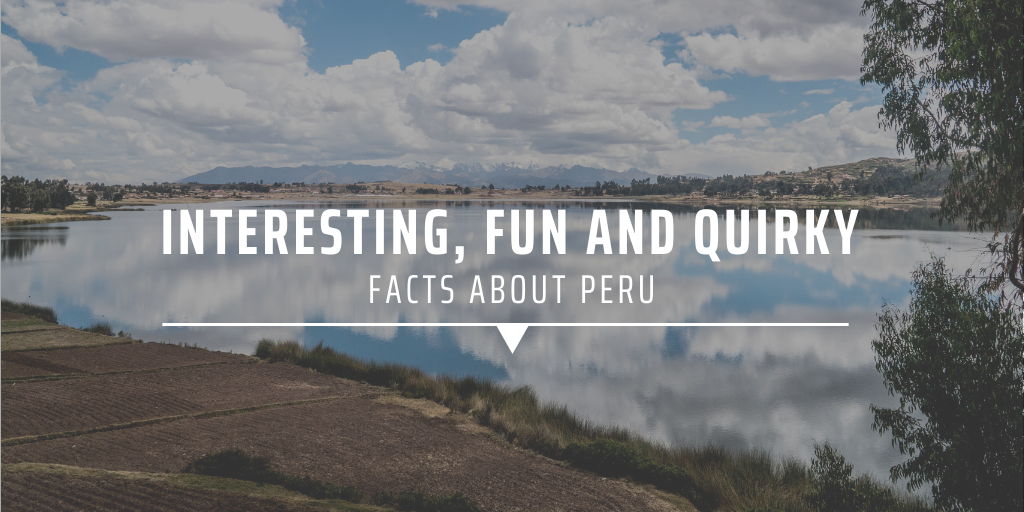 Interesting, fun and quirky facts about peru